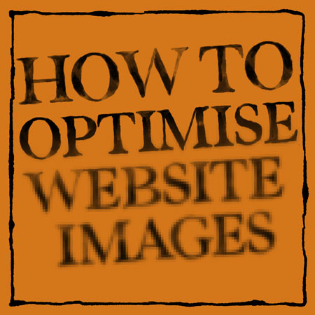Three ways to Optimise Your Website Images